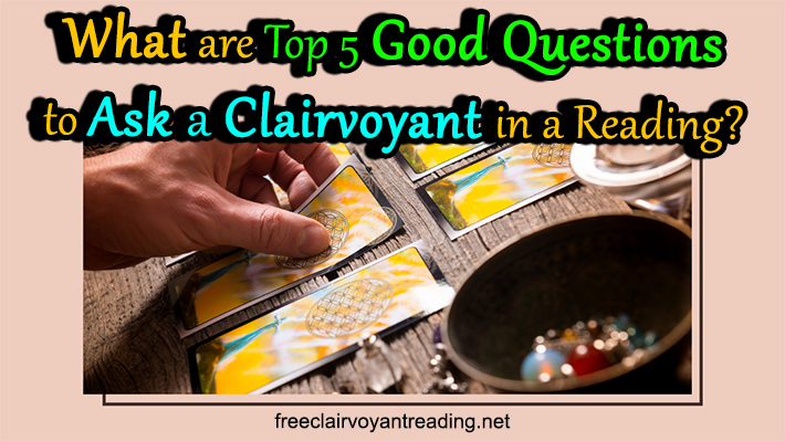 What are Top 5 Good Questions to Ask a Clairvoyant in a Reading?