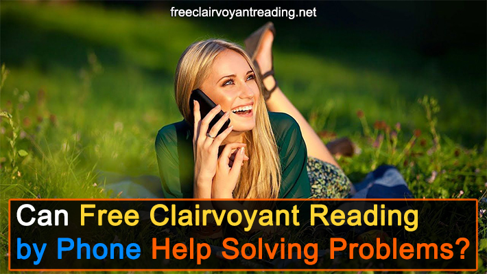 Can Free Clairvoyant Reading by Phone Help Solving Problems?