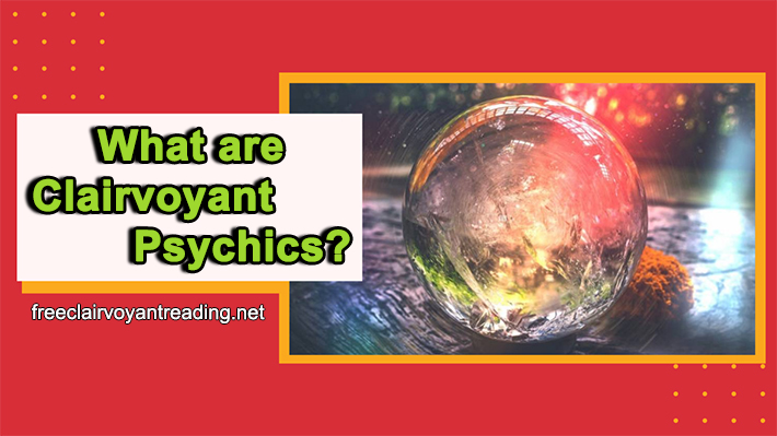 What are Clairvoyant Psychics? Things You Need to Know about Them