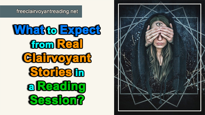 What to Expect from Real Clairvoyant Stories in a Reading Session?